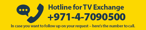 Hotline for TV Exchange - +971 55 453 7611 In case you want to follow up on your request – here's the number to call.