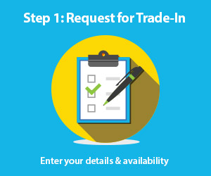 Step 1: Request for Trade-In Enter your details & availability.