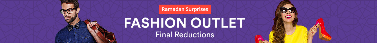 Ramadan Surprises | Fashion Outlet Final Reductions